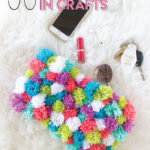 36 Fun Ways to Use Pom Poms in Crafts